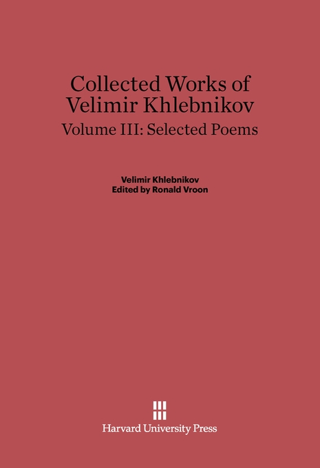 Cover: Collected Works of Velimir Khlebnikov, Volume III: Selected Poems, from Harvard University Press