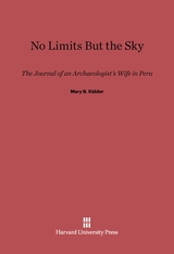 Cover: No Limits But the Sky: The Journal of an Archaeologist's Wife in Peru