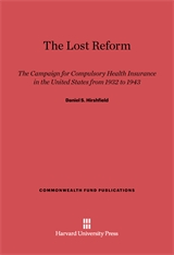 Cover: The Lost Reform: The Campaign for Compulsory Health Insurance in the United States from 1932 to 1943