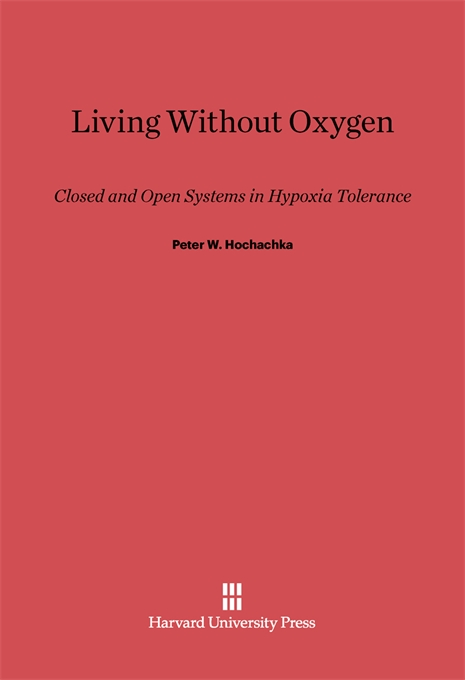 Cover: Living Without Oxygen: Closed and Open Systems in Hypoxia Tolerance, from Harvard University Press