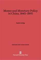 Cover: Money and Monetary Policy in China, 1845–1895