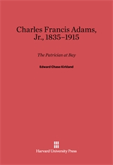 Cover: Charles Francis Adams, Jr., 1835–1915: The Patrician at Bay