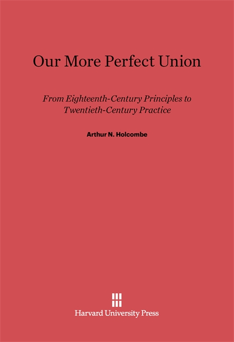 Cover: Our More Perfect Union: From Eighteenth-Century Principles to Twentieth-Century Practice, from Harvard University Press