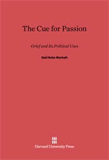 Cover: The Cue for Passion: Grief and Its Political Uses