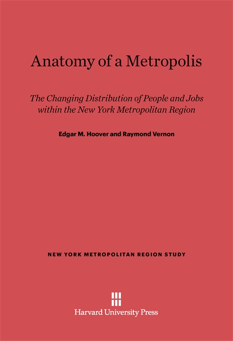 Cover: Anatomy of a Metropolis: The Changing Distribution of People and Jobs within the New York Metropolitan Region, from Harvard University Press
