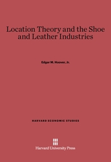 Cover: Location Theory and the Shoe and Leather Industries