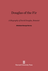 Cover: Douglas of the Fir: A Biography of David Douglas, Botanist