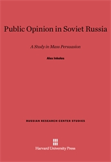 Cover: Public Opinion in Soviet Russia: A Study in Mass Persuasion
