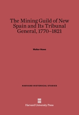 Cover: The Mining Guild of New Spain and Its Tribunal General, 1770-1821
