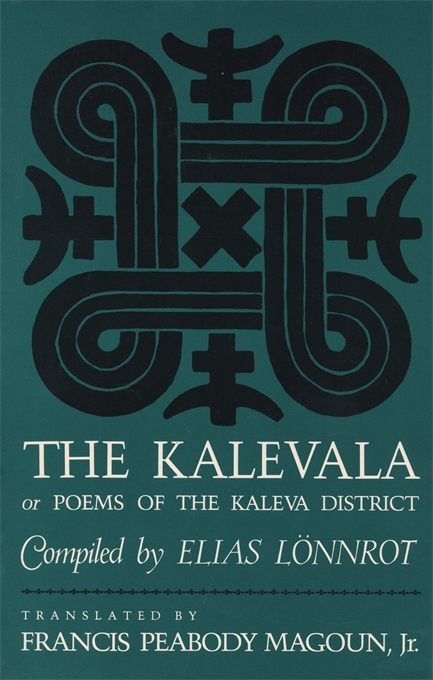Cover: The Kalevala: Or, Poems of the Kaleva District, compiled by Elias Lönnrot and translated by Francis Peabody Magoun, Jr., from Harvard University Press