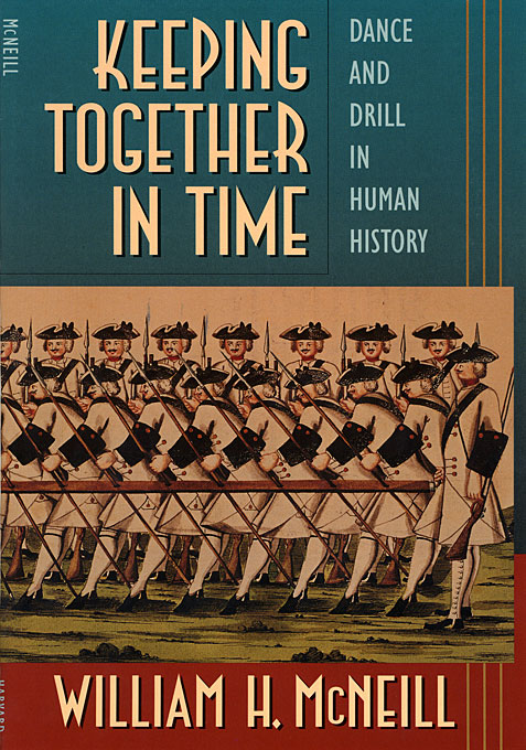 Cover: Keeping Together in Time: Dance and Drill in Human History, from Harvard University Press
