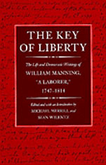 "Cover: The Key of Liberty: The Life and Democratic Writings of William Manning, ""a Laborer,"" 1747–1814"