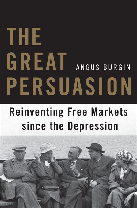 Cover: The Great Persuasion: Reinventing Free Markets since the Depression, from Harvard University Press
