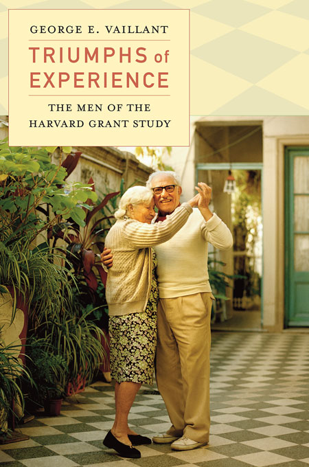 Cover: Triumphs of Experience: The Men of the Harvard Grant Study, from Harvard University Press