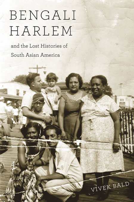 Cover: Bengali Harlem and the Lost Histories of South Asian America, from Harvard University Press