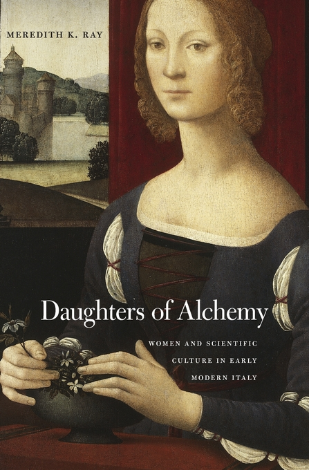 Cover: Daughters of Alchemy: Women and Scientific Culture in Early Modern Italy, from Harvard University Press