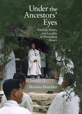 Cover: Under the Ancestors' Eyes: Kinship, Status, and Locality in Premodern Korea, by Martina Deuchler, from Harvard University Press