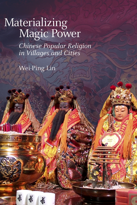 Cover: Materializing Magic Power: Chinese Popular Religion in Villages and Cities, from Harvard University Press