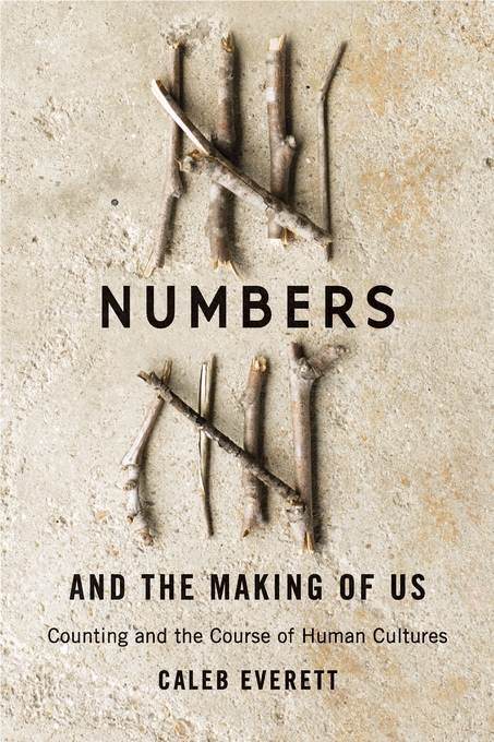 Cover: Numbers and the Making of Us: Counting and the Course of Human Cultures, from Harvard University Press