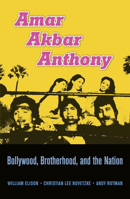Cover: Amar Akbar Anthony: Bollywood, Brotherhood, and the Nation, from Harvard University Press