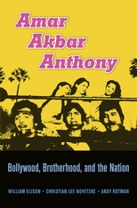 Cover: Amar Akbar Anthony: Bollywood, Brotherhood, and the Nation, by William Elison, Christian Lee Novetzke, and Andy Rotman, from Harvard University Press