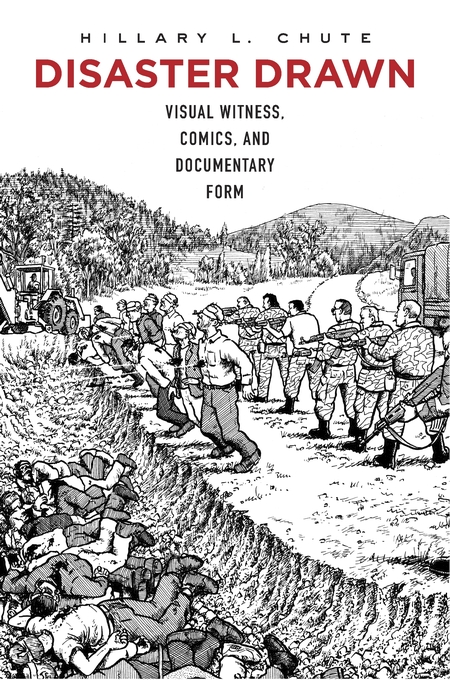 Cover: Disaster Drawn: Visual Witness, Comics, and Documentary Form, from Harvard University Press