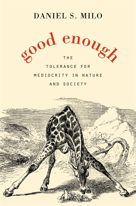 Cover: Good Enough: The Tolerance for Mediocrity in Nature and Society, from Harvard University Press