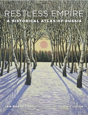 Cover: Restless Empire: A Historical Atlas of Russia, by Ian Barnes, with an Introduction by Dominic Lieven, from Harvard University Press