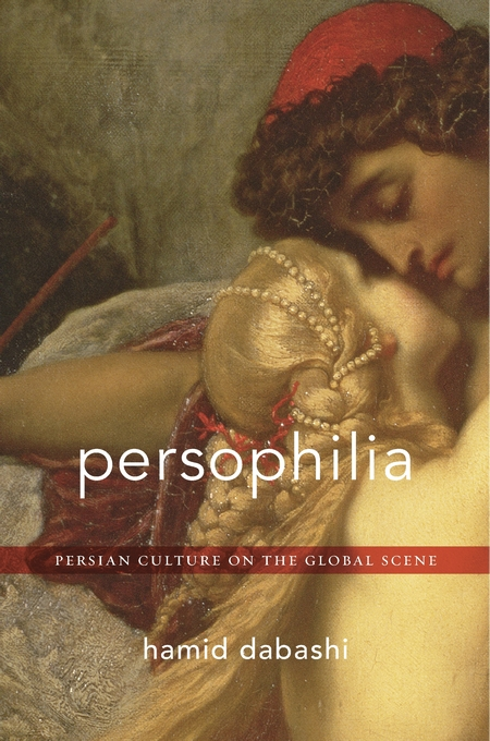 Cover: Persophilia: Persian Culture on the Global Scene, from Harvard University Press