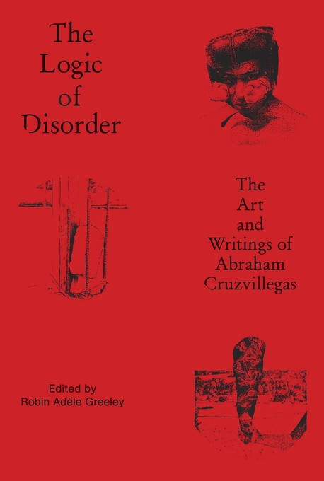 Cover: The Logic of Disorder: The Art and Writing of Abraham Cruzvillegas, from Harvard University Press