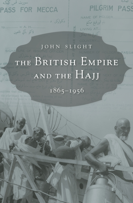 Cover: The British Empire and the Hajj: 1865–1956, from Harvard University Press