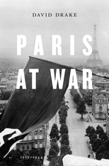 Cover: Paris at War: 1939–1944, by David Drake, from Harvard University Press