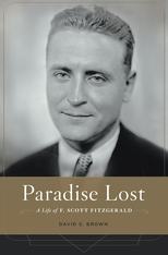 Cover: Paradise Lost: A Life of F. Scott Fitzgerald, by David S. Brown, from Harvard University Press