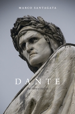 Cover: Dante: The Story of His Life, by Marco Santagata, translated by Richard Dixon, from Harvard University Press