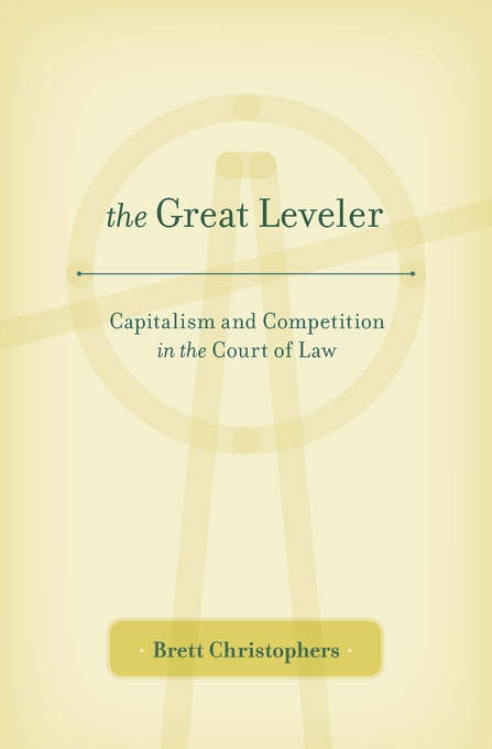 Cover: The Great Leveler: Capitalism and Competition in the Court of Law, from Harvard University Press