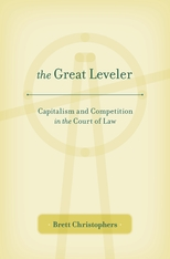 Cover: The Great Leveler: Capitalism and Competition in the Court of Law, by Brett Christophers, from Harvard University Press