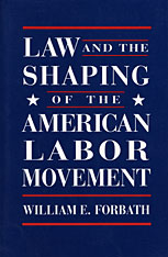 Cover: Law and the Shaping of the American Labor Movement in PAPERBACK
