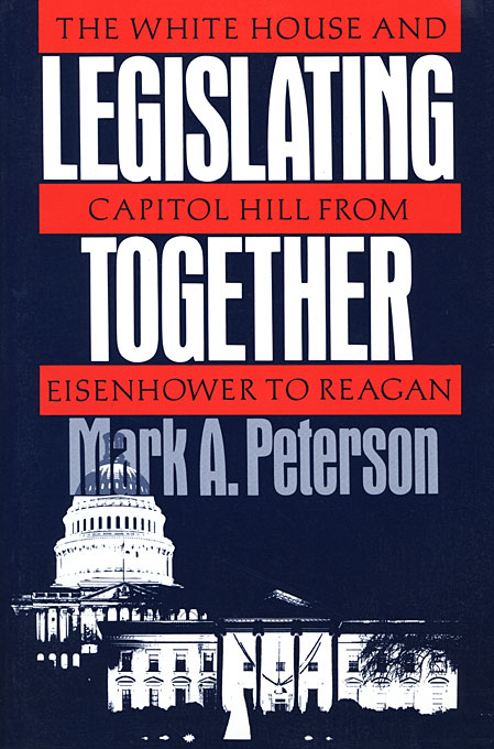 Cover: Legislating Together: The White House and Capitol Hill from Eisenhower to Reagan, from Harvard University Press