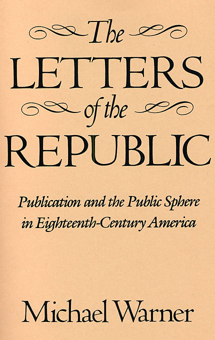 Cover: The Letters of the Republic: Publication and the Public Sphere in Eighteenth-Century America, from Harvard University Press