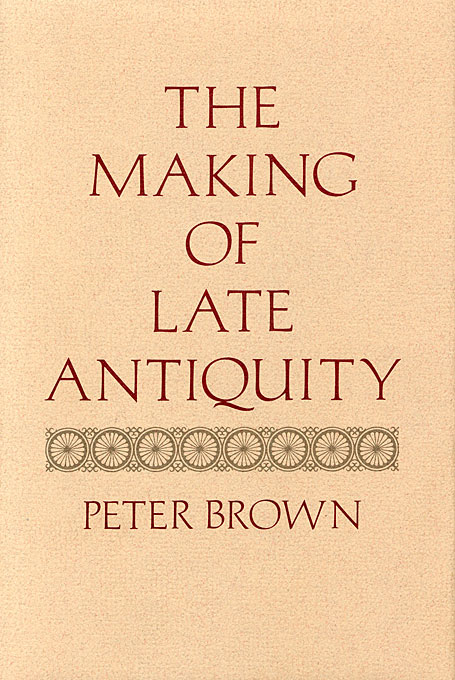 Cover: The Making of Late Antiquity, from Harvard University Press