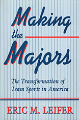 Cover: Making the Majors: The Transformation of Team Sports in America