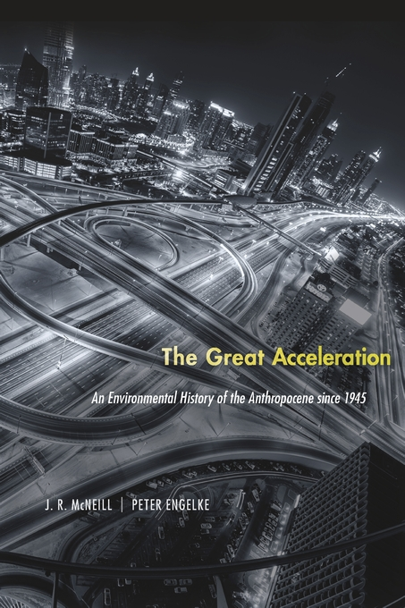 Cover: The Great Acceleration: An Environmental History of the Anthropocene since 1945, from Harvard University Press