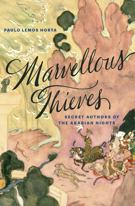 Cover: Marvellous Thieves: Secret Authors of the Arabian Nights, from Harvard University Press