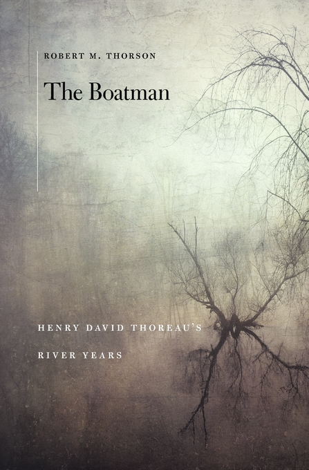 Cover: The Boatman: Henry David Thoreau's River Years, from Harvard University Press