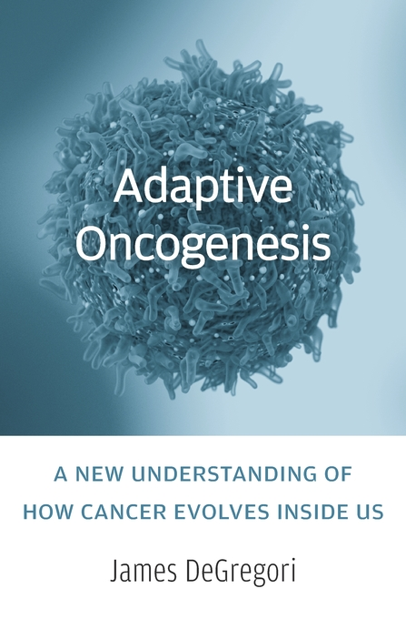 Cover: Adaptive Oncogenesis: A New Understanding of How Cancer Evolves inside Us, from Harvard University Press