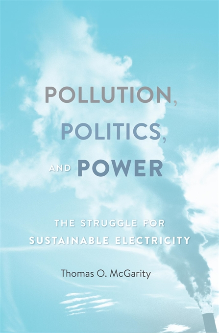 Cover: Pollution, Politics, and Power: The Struggle for Sustainable Electricity, from Harvard University Press