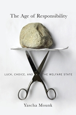 Cover: The Age of Responsibility: Luck, Choice, and the Welfare State, by Yascha Mounk, from Harvard University Press
