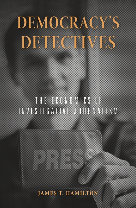 Cover: Democracy's Detectives: The Economics of Investigative Journalism, from Harvard University Press