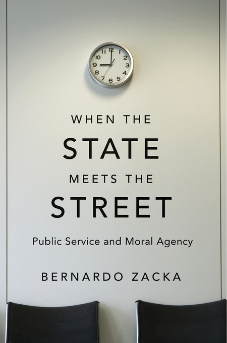 Cover: When the State Meets the Street: Public Service and Moral Agency, from Harvard University Press