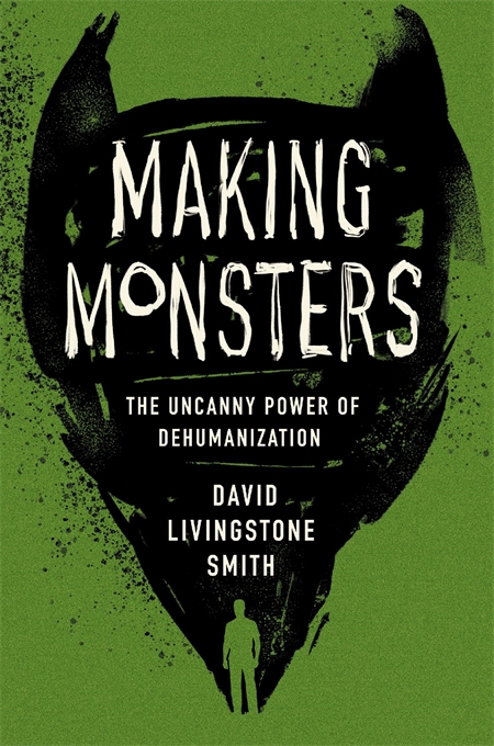 Cover: Making Monsters: The Uncanny Power of Dehumanization, from Harvard University Press